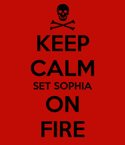Poster: KEEP CALM SET SOPHIA ON FIRE