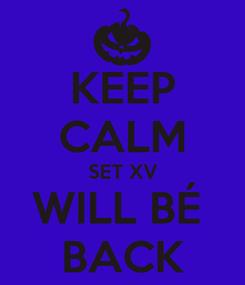 Poster: KEEP CALM SET XV WILL BÉ  BACK