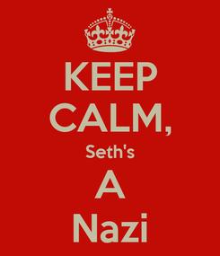 Poster: KEEP CALM, Seth's A Nazi