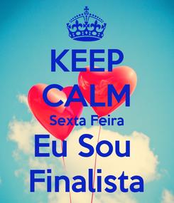 Poster: KEEP CALM Sexta Feira Eu Sou  Finalista