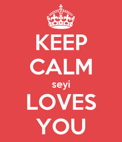 Poster: KEEP CALM seyi LOVES YOU