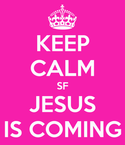 Poster: KEEP CALM SF JESUS IS COMING