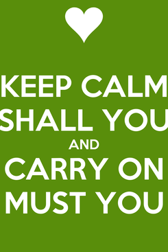 Poster: KEEP CALM SHALL YOU AND CARRY ON MUST YOU