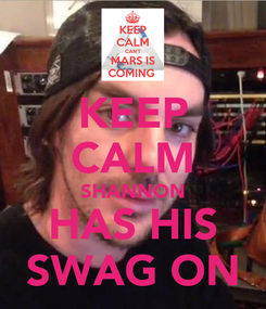 Poster: KEEP CALM SHANNON HAS HIS SWAG ON