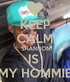 Poster: KEEP CALM  SHANNON IS  MY HOMMIE