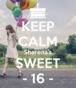 Poster: KEEP CALM Sharena's SWEET - 16 -