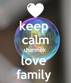 Poster: keep  calm sharmok  love  family