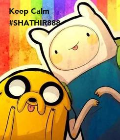 Poster: Keep Calm  #SHATHIR888