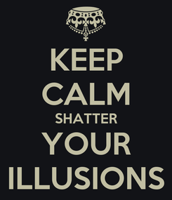 Poster: KEEP CALM SHATTER YOUR ILLUSIONS