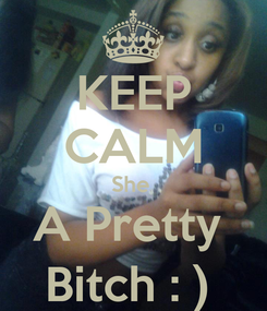 Poster: KEEP CALM She  A Pretty  Bitch : )
