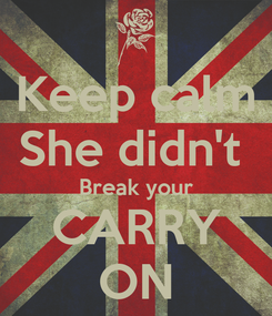Poster: Keep calm She didn't  Break your CARRY ON