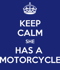 Poster: KEEP CALM SHE HAS A  MOTORCYCLE