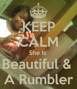 Poster: KEEP CALM She Is  Beautiful &  A Rumbler