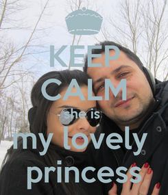Poster: KEEP CALM she is  my lovely  princess