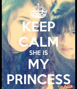 Poster: KEEP CALM SHE IS MY PRINCESS