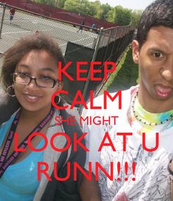 Poster: KEEP CALM SHE MIGHT LOOK AT U RUNN!!!