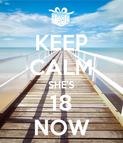 Poster: KEEP CALM SHE'S 18 NOW