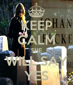 Poster: KEEP CALM SHE WILL SAY YES