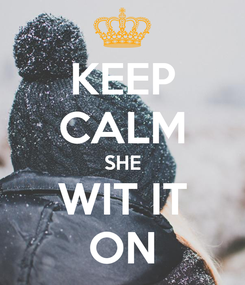Poster: KEEP CALM SHE WIT IT ON
