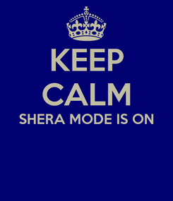Poster: KEEP CALM SHERA MODE IS ON