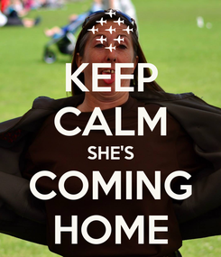 Poster: KEEP CALM SHE'S COMING HOME