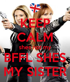 Poster: KEEP CALM shes not my BFFL SHES MY SISTER