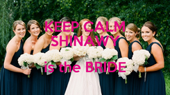 Poster: KEEP CALM SHINAWY is the BRIDE