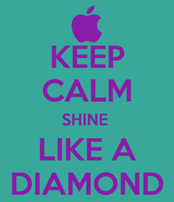 Poster: KEEP CALM SHINE  LIKE A DIAMOND