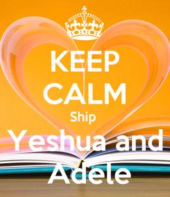 Poster: KEEP CALM Ship  Yeshua and  Adele