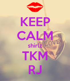 Poster: KEEP CALM shirlz TKM RJ