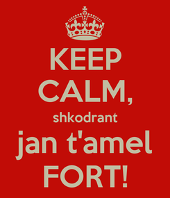 Poster: KEEP CALM, shkodrant jan t'amel FORT!