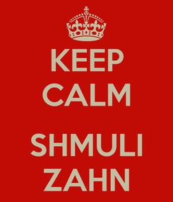 Poster: KEEP CALM  SHMULI ZAHN