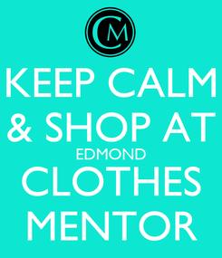 Poster: KEEP CALM & SHOP AT EDMOND CLOTHES MENTOR