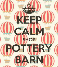 Poster: KEEP CALM SHOP POTTERY BARN