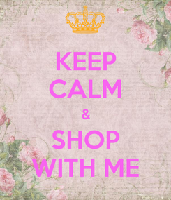 Poster: KEEP CALM & SHOP WITH ME