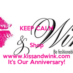 Poster: KEEP CALM  Shop wwww.kissandwink.com It's Our Anniversary!
