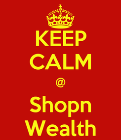 Poster: KEEP CALM @ Shopn Wealth