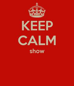 Poster: KEEP CALM show
