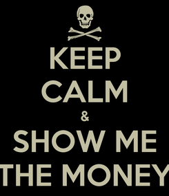 Poster: KEEP CALM & SHOW ME THE MONEY
