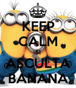 Poster: KEEP CALM SI ASCULTA BANANA