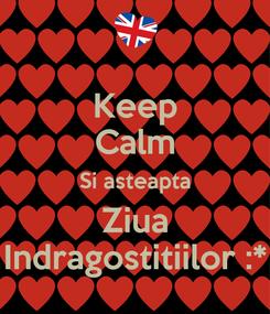 Poster: Keep Calm Si asteapta Ziua Indragostitiilor :*