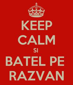 Poster: KEEP CALM SI  BATEL PE  RAZVAN