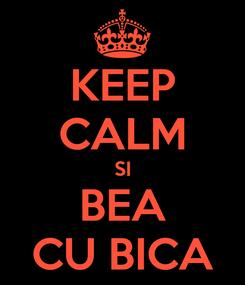 Poster: KEEP CALM SI BEA CU BICA