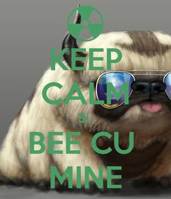 Poster: KEEP CALM Si  BEE CU  MINE
