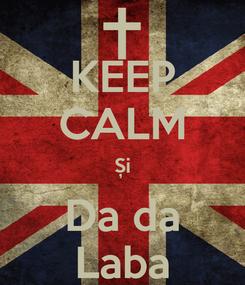 Poster: KEEP CALM Și Da da Laba