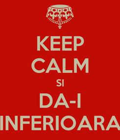 Poster: KEEP CALM SI DA-I INFERIOARA