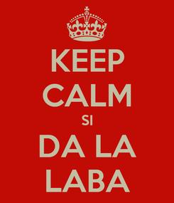 Poster: KEEP CALM SI DA LA LABA