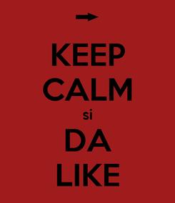 Poster: KEEP CALM si DA LIKE