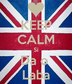 Poster: KEEP CALM Si Da o  Laba
