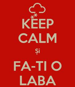 Poster: KEEP CALM Și FA-TI O LABA